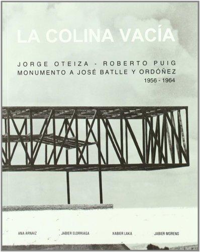 La colina vacía. Jorge Oteiza - Roberto Puig. Monumento a José Batlle y Ordóñez. 1956-1964 (EHU Press) por Ana Arnáiz Gómez