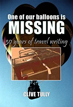 One of our Balloons is Missing: 30 years of travel writing by [Tully, Clive]