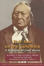 Half-Sun on the Columbia: A Biography of Chief Moses (Civilization of the American Indian (Paperback))