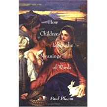 How Children Learn the Meanings of Words (Learning, Development, and Conceptual Change) by Paul Bloom (2000-02-18)