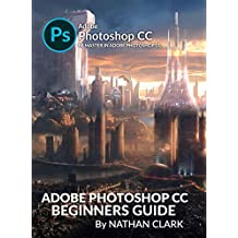 ADOBE PHOTOSHOP CC BEGINNERS GUIDE