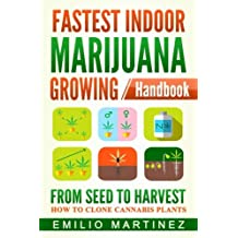 Fastest Indoor Marijuana growing Handbook: From Seed to Harvest - How to Clone Cannabis Plants