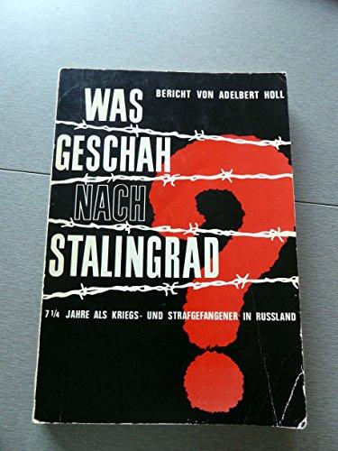 (Was geschah nach Stalingrad? 7 1/4 Jahre als Kriegs- und Strafgefangener in Russland.)