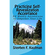 Practicing Self-Revealization Acceptance: 52 Weekly Ascensions To Empower Your Life