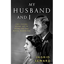 My Husband and I: The Inside Story of 70 Years of the Royal Marriage (English Edition)