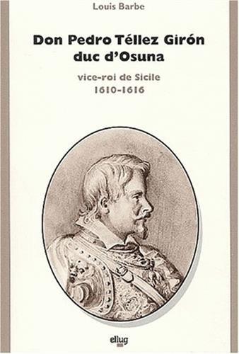 Don Pedro Téllez Giron, duc d'Osuna, vice-roi de Sicile 1610-1616. Contribution à l'étude du règne de Philippe III
