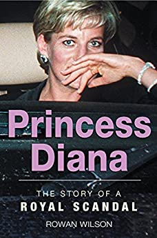World Famous Royal Scandals: Princess Diana by [Wilson, Rowan]