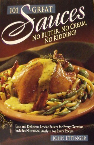 101 Great Sauces: No Butter, No Cream, No Kidding! by Ettinger, John (1994) Paperback