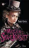 Das Mädchen mit dem Stahlkorsett: Roman (Finley Jayne - eine außergewöhnliche Heldin 1)