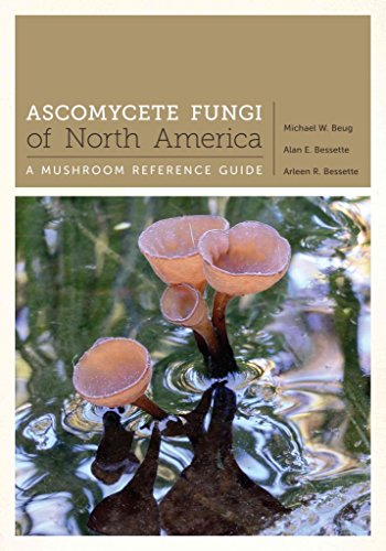 [(Ascomycete Fungi of North America : A Mushroom Reference Guide)] [By (author) Michael Beug ] published on (March, 2014)