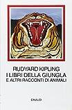 Scarica Libro I libri della giungla e altri racconti di animali (PDF,EPUB,MOBI) Online Italiano Gratis