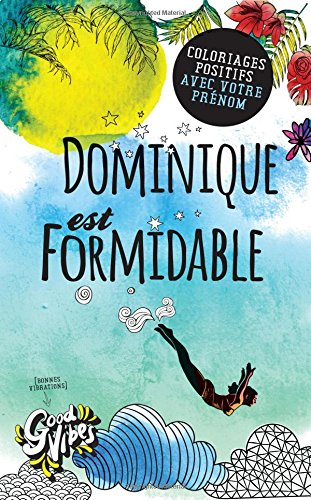 Dominique est formidable: Coloriages positifs avec votre prénom