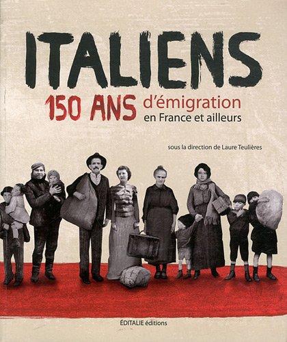 Italiens : 150 ans d'émigration en France et ailleurs