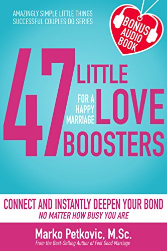 47 Little Love Boosters For a Happy Marriage: Connect and Instantly Deepen Your Bond No Matter How Busy You Are (Amazingly Simple Little Things Successful Couples Do Series - Book 1) por Marko Petkovic