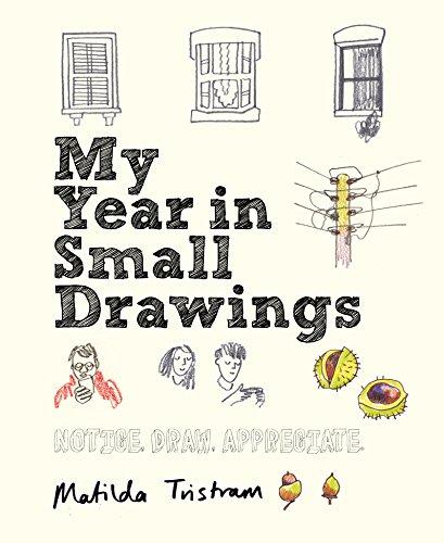My Year in Small Drawings: Notice, Draw, Appreciate di Matilda Tristram