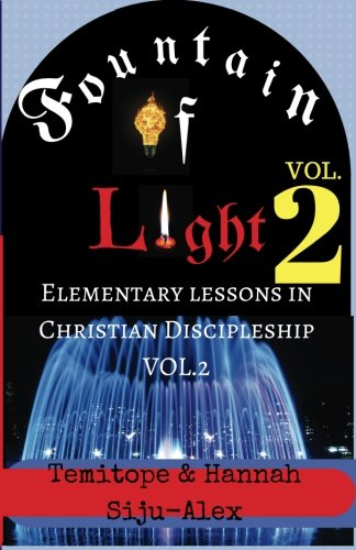 Fountain of Light VOL. 2: Elementary Lessons in Christian Discipleship: Volume 2 por Dr Temitope Siju-Alex