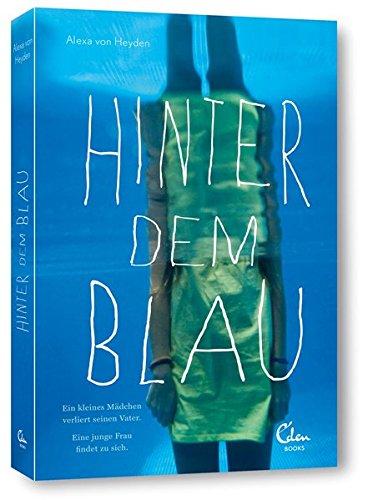 Buchseite und Rezensionen zu 'Hinter dem Blau: Ein kleines Mädchen verliert seinen Vater. Eine junge Frau findet zu sich.' von Alexa von Heyden