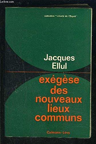 Exegese des nouveaux lieux communs. par ELLUL JACQUES.