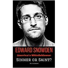 EDWARD SNOWDEN: America's Whistleblower - Sinner or Saint? (English Edition)