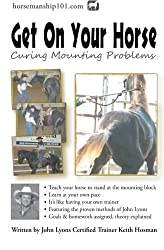 Get On Your Horse: Curing Mounting Problems (Horse Training How-To) by Keith Hosman (2012-06-21)
