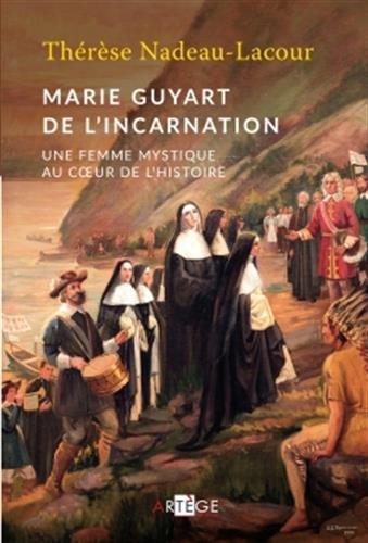 Marie Guyart de l'Incarnation: Une femme mystique au coeur de l'Histoire