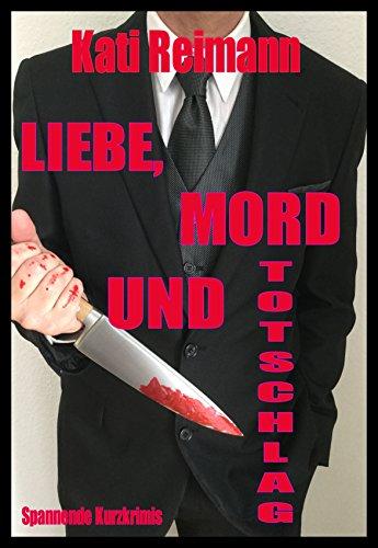 Liebe, Mord und Totschlag