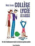 COLLEGE / LYCEE - Les 10 secrets de la réussite: Une ancienne proviseure vous révèle les coulisses du système éducatif français...