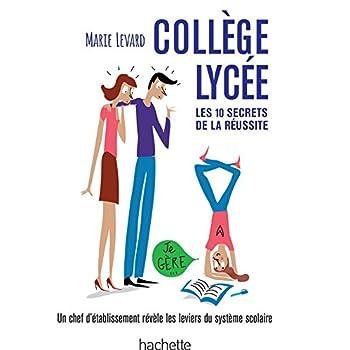 COLLEGE / LYCEE - Les 10 secrets de la réussite: Une ancienne proviseure vous révèle les coulisses du système éducatif français
