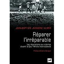 Réparer l'irréparable: Les réparations aux victimes devant la CPI