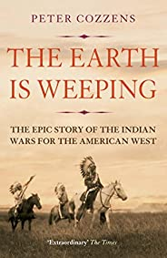 The Earth is Weeping: The Epic Story of the Indian Wars for the American West (English Edition)