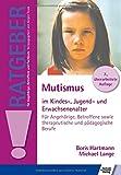 Mutismus im Kindes-, Jugend- und Erwachsenenalter: Für Angehörige, Betroffene sowie therapeutische und pädagogische Berufe (Ratgeber für Angehörige, Betroffene und Fachleute)