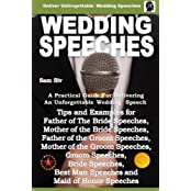 Wedding Speeches - A Practical Guide for Delivering an Unforgettable Wedding Speech: Tips and Examples for Father of The Bride Speeches, Mother of the ... and Maid of Honor Speeches (Volume 2) by sam siv (2014-09-02)