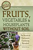 How to Grow Fruits, Vegetables & Houseplants Without Soil: The Secrets of Hydroponic Gardening Revealed (Back to Basics)