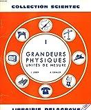 I. GRANDEURS PHYSIQUES. UNITES DE MESURE.
