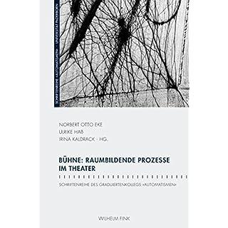Bühne: Raumbildende Prozesse im Theater. (Schriftenreihe des Graduiertenkollegs 'Automatismen')