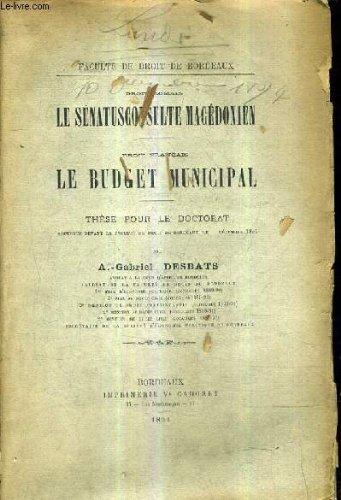 DROIT ROMAIN LE SENATUSCONSULTE MACEDONIEN - DROIT FRANCAIS LE BUDGET MUNICIPAL - THESE POUR LE DOCTORAT SOUTENUE DEVANT LA FACULTE DE DROIT DE BORDEAUX.