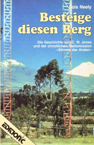 """Besteige diesen Berg. Die Geschichte von Clarence Jones und der christlichen Radiomission """"Stimme der Anden"""""""