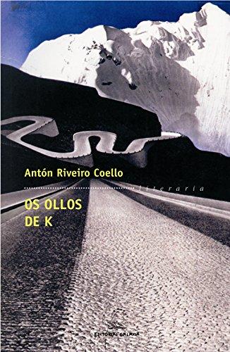 Os ollos de K (Literaria) (Galician Edition) por Antón Riveiro Coello