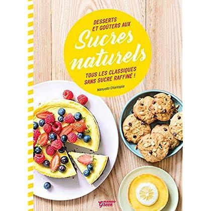 Desserts et goûters aux sucres naturels: Tous les classiques sans sucre raffiné ! (Mango green Cuisine)