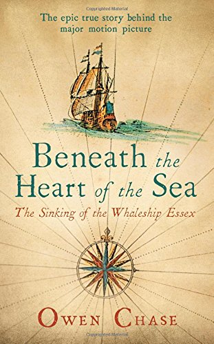 Beneath the Heart of the Sea: The Sinking of the Whaleship Essex (Hesperus Classics)