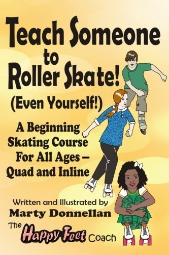 Teach Someone to Roller Skate - Even Yourself! 1st edition by Marty Donnellan (2013) Paperback
