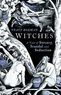 [Witches: A Tale of Sorcery, Scandal and Seduction] (By: Tracy Borman) [published: August, 2013]