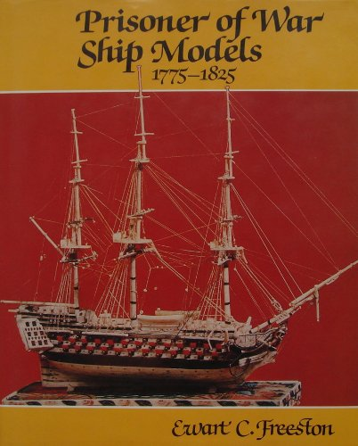 Prisoner of War Ship Models, 1775-1825 por Ewart C. Freeston