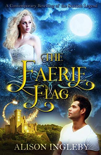 The Faerie Flag: A Contemporary Retelling of the Scottish Legend by Alison Ingleby