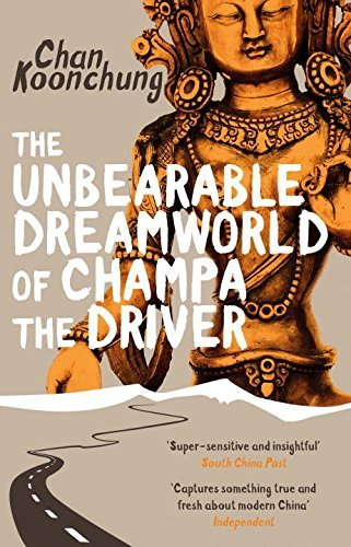 The Unbearable Dreamworld of Champa the Driver by Chan Koonchung (2016-03-01)
