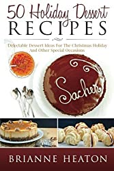50 Holiday Dessert Recipes: Delectable Dessert Ideas For The Christmas Holidays And Other Special Occasions by Heaton, Brianne (2014) Taschenbuch