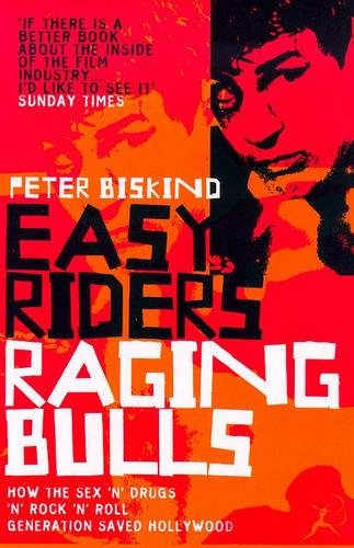 Easy Riders, Raging Bulls: How the Sex-drugs-and Rock 'n' Roll Generation Changed Hollywood di Peter Biskind