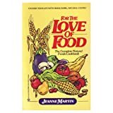 For the Love of Food: The Complete Natural Foods Cookbook