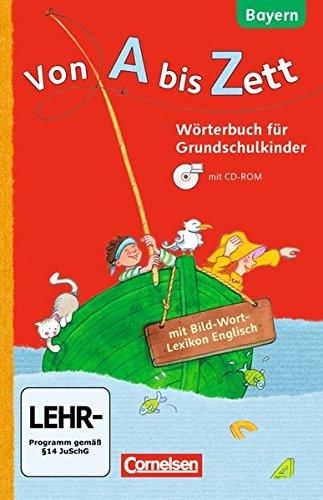 Von A bis Zett - Bayern: 1.-4. Jahrgangsstufe - Wörterbuch mit Bild-Wort-Lexikon Englisch und CD-ROM: Flexibler Kunststoff-Einband
