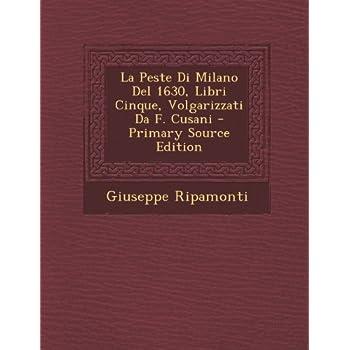 La Peste Di Milano Del 1630, Libri Cinque, Volgarizzati Da F. Cusani